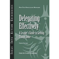 Delegating Effectively: A Leader's Guide to Getting Things Done
