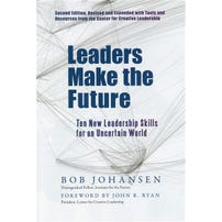 Leaders Make the Future: Ten New Leadership Skills for an Uncertain World (Second Edition, Revised and Expanded)