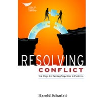 Resolving Conflict: Ten Steps for Turning Negatives to Positives